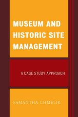 Museum and Historic Site Management: A Case Study Approach by Chmelik, Samantha
