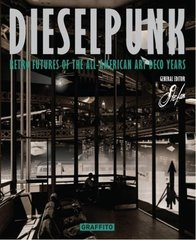 Dieselpunk: Retro Futures of the All-American Art Deco Years by Stefan (EDT)/ Cadafalch, Antoni (CON)