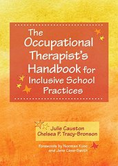 The Occupational Therapist's Handbook for Inclusive School Practices by Causton, Julie, Ph.D./ Tracy-Bronson, Chelsea P./ Kunc, Norman (FRW)/ Case-Smith, Jane (FRW)