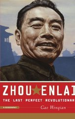 Zhou Enlai: The Last Perfect Revolutionary, A Biography by Wenqian, Gao