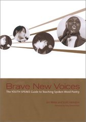 Brave New Voices: The Youth Speaks Guide to Teaching Spoken-Word Poetry