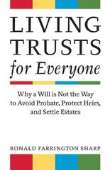 Living Trusts for Everyone: Why a Will Is Not the Way to Avoid Probate, Protect Heirs, and Settle Estates by Sharp, Ronald Farrington