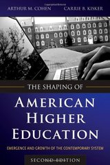The Shaping of American Higher Education: Emergence and Growth of the Contemporary System by Cohen, Arthur M./ Kisker, Carrie B.