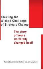 Tackling the Wicked Challenge of Strategic Change: The Story of How a University Changed Itself by Longmore, Professor