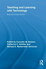 Teaching and Learning With Technology: Beyond Constructivism by Stewart, Concetta M. (EDT)/ Schifter, Catherine C. (EDT)/ Selverian, Melissa E. Markaridian (EDT)