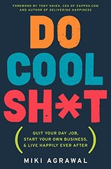 Do Cool Sh*t: Quit Your Day Job, Start Your Own Business, and Live Happily Ever After by Agrawal, Miki