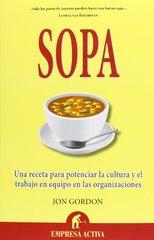 Sopa / Soup: Una Receta Para Potenciar La Cultura Y El Trabajo En Equipo En Las Organizaciones by Gordon, Jon