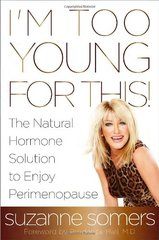 I'm Too Young For This!: The Natural Hormone Solution to Enjoy Perimenopause by Somers, Suzanne/ Hall, Prudence, M.d. (FRW)