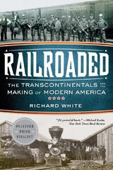 Railroaded: The Transcontinentals and the Making of Modern America by White, Richard