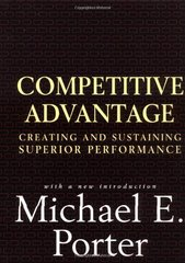 Competitive Advantage: Creating and Sustaining Superior Performance by Porter, Michael E.