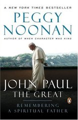 John Paul the Great: Remembering a Spiritual Father by Noonan, Peggy