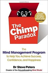 The Chimp Paradox: The Mind Management Program to Help You Achieve Success, Confidence, and Happiness by Peters, Steve