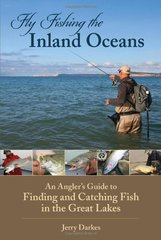 Fly Fishing the Inland Oceans: An Angler's Guide to Finding and Catching Fish in the Great Lakes by Darkes, Jerry