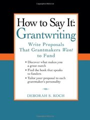 How to Say It, Grantwriting: Write Proposals That Grantmakers Want to Fund by Koch, Deborah S.