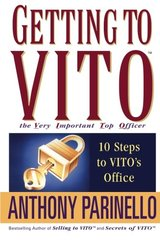 Getting To Vito - The Very Important Top Officer: Ten Step's To Vito's Office by Parinello, Anthony