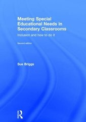 Meeting Special Educational Needs in Secondary Classrooms: Inclusion and How to Do It by Briggs, Sue