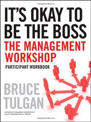 It's Okay to Be the Boss: The Management Workshop: Participant Workbook by Tulgan, Bruce
