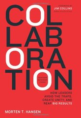 Collaboration: How Leaders Avoid the Traps, Create Unity, and Reap Big Results by Hansen, Morten T.