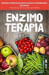 Enzimoterapia / The Enzyme Cure: Enzimas Vegetales Que Alivian 36 Problemas De Salud