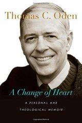 A Change of Heart: A Personal and Theological Memoir by Oden, Thomas C.