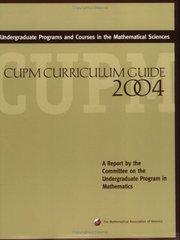 Undergraduate Programs and Courses in the Mathematical Sciences: Cupm Curriculum Guide 2004 by Barker, William/ Bressoud, David (EDT)/ Epp, Susanna (EDT)/ Ganter, Susan (EDT)/ Haver, Bill (EDT)/ Pollatsek, Harriet (EDT)