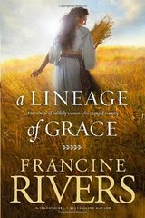 A Lineage of Grace: Five Stories of Unlikely Women Who Changed Eternity by Rivers, Francine