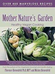 Mother Nature's Garden: Healthy Vegan Cooking by Bienenfeld, Florence