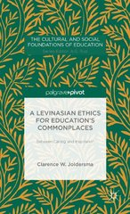 A Levinasian Ethics for Education's Commonplaces: Between Calling and Inspiration by Joldersma, Clarence W.