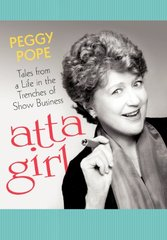 Atta Girl: Tales from a Life in the Trenches of Show Business by Pope, Peggy