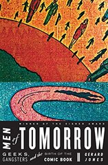 Men of Tomorrow: Geeks, Gangsters, and the Birth of the Comic Book by Jones, Gerard