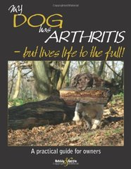 My Dog has Arthritis - but lives life to the full!: A practical guide for owners by Carrick, Gill/ Knowles, Natalie (ILT)