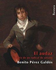 El Audaz / The Fearless: Historia De Un Radical De Antano by Galdos, Benito Perez