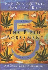 The Fifth Agreement: A Practical Guide to Self-Mastery by Ruiz, Don Miguel/ Ruiz, Don Jose/ Mills, Janet