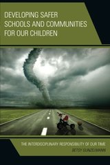 Developing Safer Schools and Communities for Our Children: The Interdisciplinary Responsibility of Our Time by Gunzelmann, Betsy