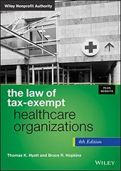 The Law of Tax-Exempt Healthcare Organizations by Hyatt, Thomas K./ Hopkins, Bruce R.