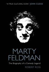 Marty Feldman: The Biography of a Comedy Legend by Ross, Robert