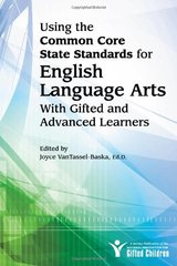 Using the Common Core State Standards in English Language Arts With Gifted and Advanced Learners by VanTassel-Baska, Joyce (EDT)/ Hughes, Claire E., Ph.D./ Jolly, Jennifer L, Ph.D./ Kettler, Todd, Ph.D.
