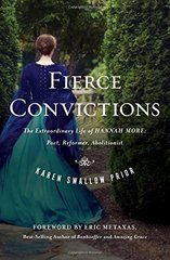 Fierce Convictions: The Extraordinary Life of Hannah More - Poet, Reformer, Abolitionist