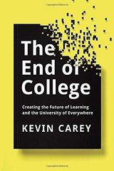 The End of College: Creating the Future of Learning and the University of Everywhere by Carey, Kevin