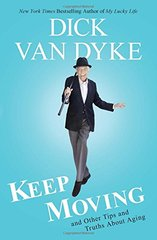 Keep Moving: And Other Tips and Truths About Aging by Van Dyke, Dick/ Gold, Todd