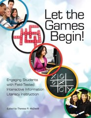 Let the Games Begin!: Engaging Students With Field-Tested Interactive Information Literacy Instruction by Mcdevitt, Theresa R. (EDT)