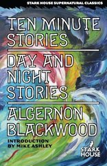 Ten Minute Stories / Day and Night Stories by Blackwood, Algernon/ Ashley, Mike (INT)