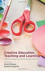 Creative Education, Teaching and Learning: Creativity, Engagement and the Student Experience by Brewer, Gayle (EDT)/ Hogarth, Russell (EDT)
