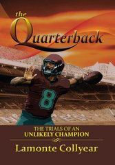 The Quarterback: The Trials of an Unlikely Champion by Collyear, Lamonte