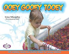 Ooey Gooey Tooey: 140 exciting hands-on activity ideas for young children by Murphy, Lisa
