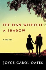 The Man Without a Shadow by Oates, Joyce Carol