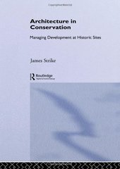 Architecture in Conservation: Managing Development at Historic Sites by Strike, James