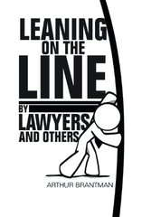 Leaning on the Line by Lawyers and Others by Brantman, Arthur