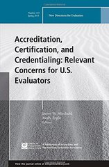 Accreditation, Certification, and Credentialing: Relevant Concerns for U.S. Evaluators, Spring 2015 by Altschuld, James W. (EDT)/ Engle, Molly (EDT)