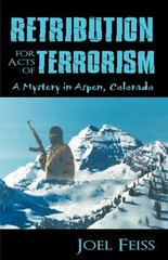 Retribution for Acts of Terrorism: A Mystery in Aspen, Colorado by Feiss, Joel